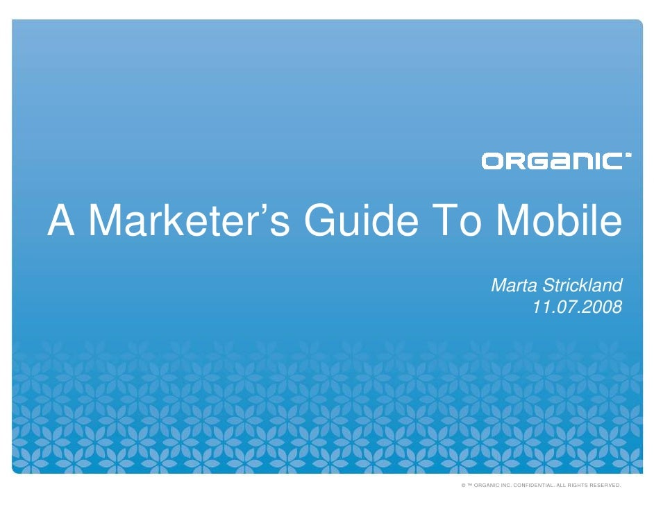 A Marketer's Guide To Mobile                              Marta Strickland                                  11.07.2008    ...