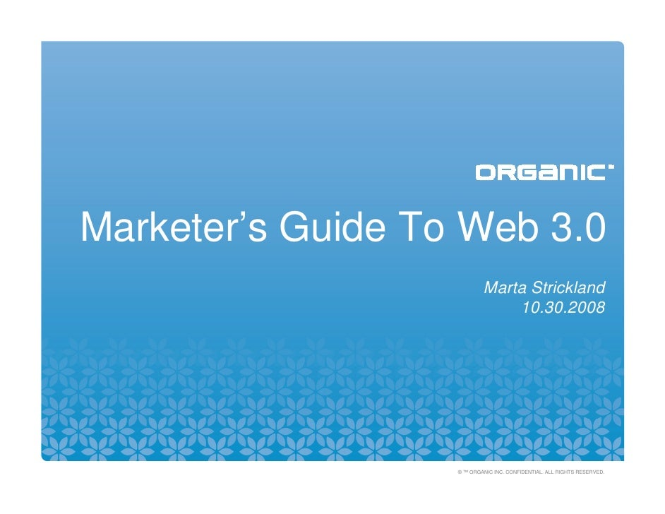 Marketer's Guide To Web 3.0                            Marta Strickland                                10.30.2008         ...