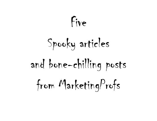 A Marketer's Halloween: Five Spooky Articles and Blog Posts From MarketingProfs Slide 2