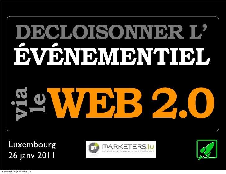 DECLOISONNER L'         ÉVÉNEMENTIEL                           WEB 2.0   via    le     Luxembourg     26 janv 2011mercredi...
