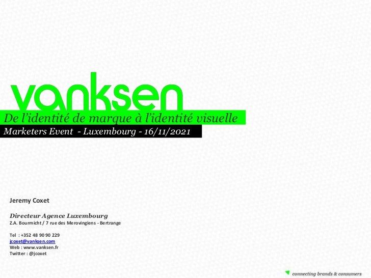 De l'identité de marque à l'identité visuelleMarketers Event - Luxembourg - 16/11/2021 Jeremy Coxet Directeur Agence Luxem...