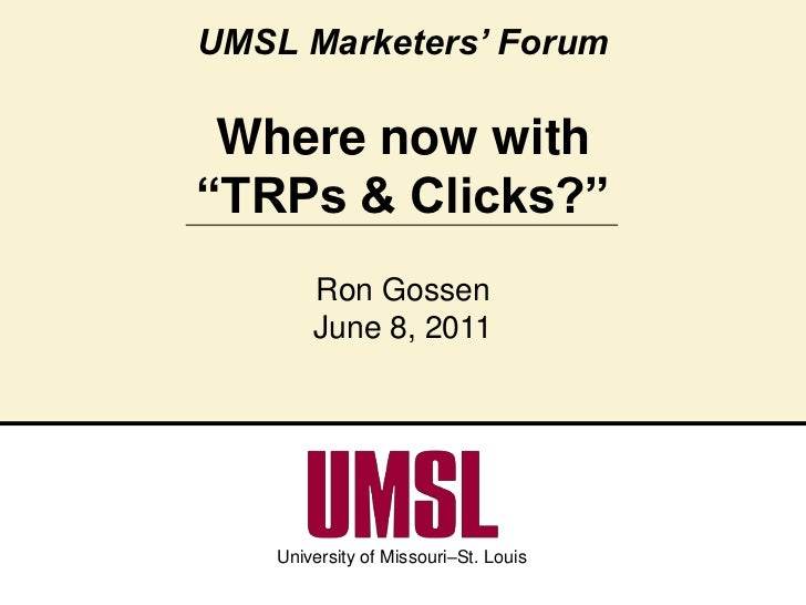 """UMSL Marketers' ForumWhere now with """"TRPs & Clicks?""""<br />Ron Gossen<br />June 8, 2011<br />"""