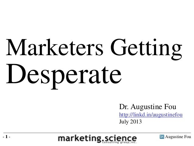 Augustine Fou- 1 - Marketers Getting Desperate - 1 - Dr. Augustine Fou http://linkd.in/augustinefou July 2013