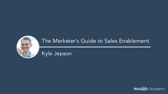 The Marketer's Guide to Sales Enablement Kyle Jepson