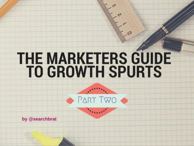 The Marketers Guide to Growth Spurts. Kieran Flanagan, Marketing Director (EMEA) @ HubSpot @searchbrat kflanaganhubspot.com
