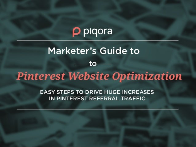 Pinterest Website Optimization EASY STEPS TO DRIVE HUGE INCREASES IN PINTEREST REFERRAL TRAFFIC Marketer's Guide to to