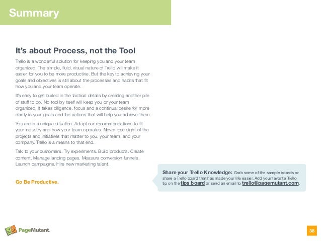 Summary It's about Process, not the Tool Trello is a wonderful solution for keeping you and your team organized. The simpl...