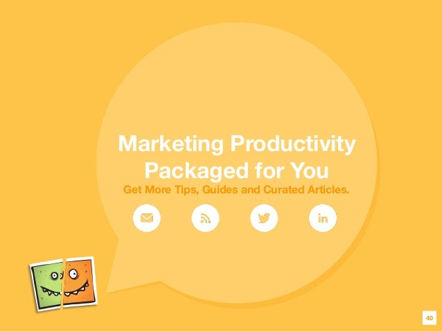 40 Marketing Productivity Packaged for You Get More Tips, Guides and Curated Articles.
