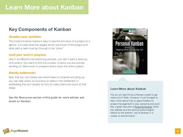 Key Components of Kanban Visualize your workflow The board structure makes it easy to see the structure of a project at a g...