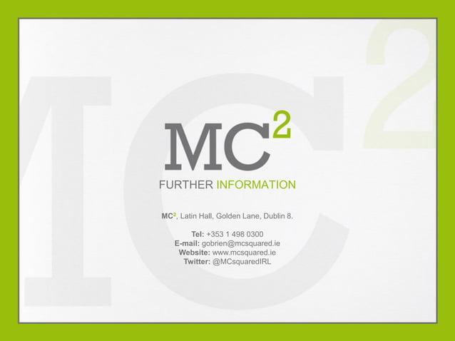 FURTHER INFORMATION MC2, Latin Hall, Golden Lane, Dublin 8. Tel: +353 1 498 0300 E-mail: gobrien@mcsquared.ie Website: www...