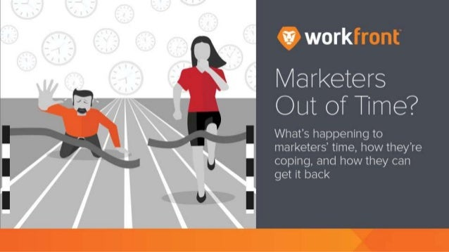 Marketers Out of Time? What's happening to marketers' time, how they're coping, and how they can get it back