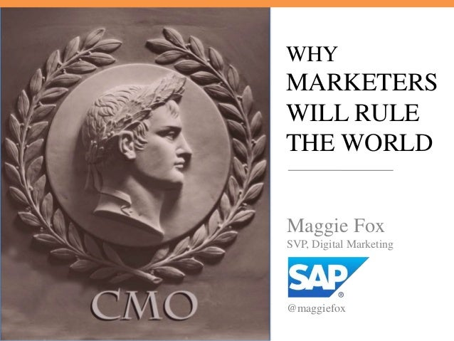 WHY  MARKETERS WILL RULE THE WORLD Maggie Fox SVP, Digital Marketing  @maggiefox