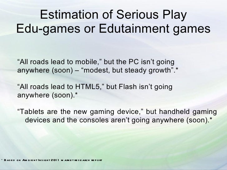 "Estimation of Serious Play          Edu-games or Edutainment games          ""All roads lead to mobile,"" but the PC isn't g..."