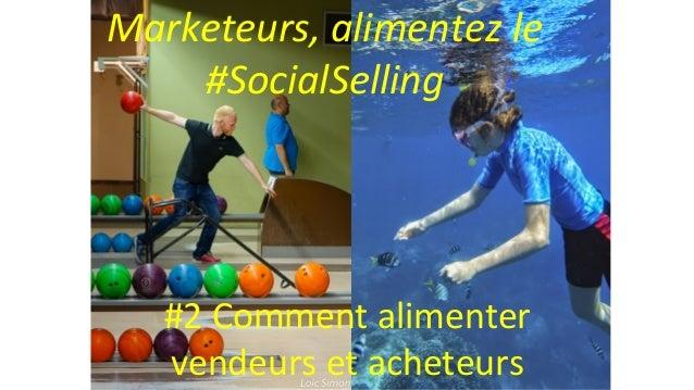Photo Loic Simon Marketeurs, alimentez le #SocialSelling #2 Comment alimenter vendeurs et acheteurs