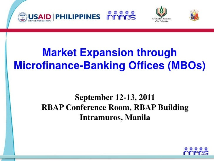 Market Expansion through Microfinance-Banking Offices (MBOs)<br />September 12-13, 2011<br />RBAP Conference Room, RBAP Bu...