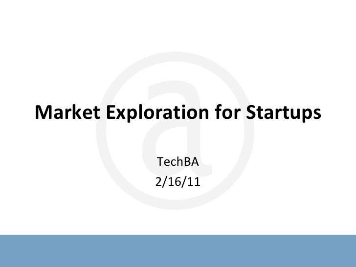 Market Exploration for Startups<br />TechBA<br />2/16/11<br />