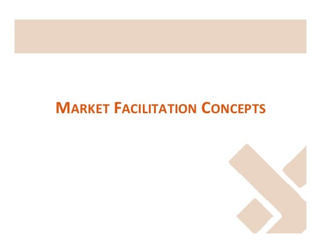 MARKET	   FACILITATION	   CONCEPTS