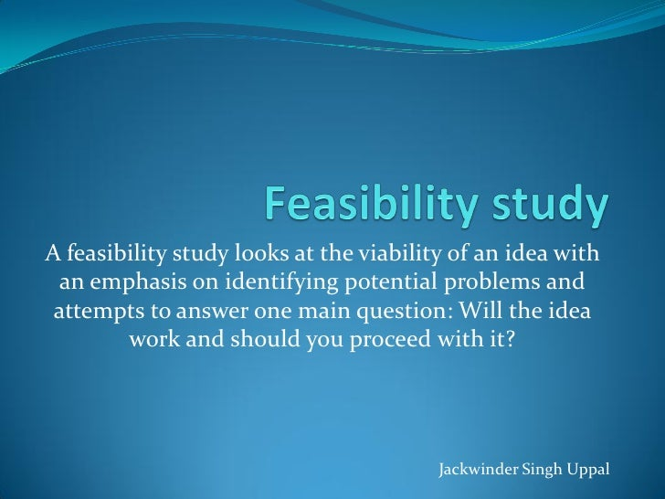 A feasibility study looks at the viability of an idea with   an emphasis on identifying potential problems and  attempts t...