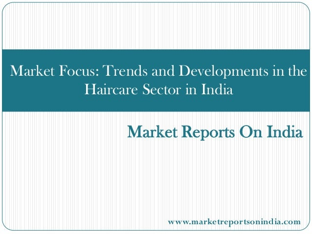 Market Reports On India Market Focus: Trends and Developments in the Haircare Sector in India www.marketreportsonindia.com