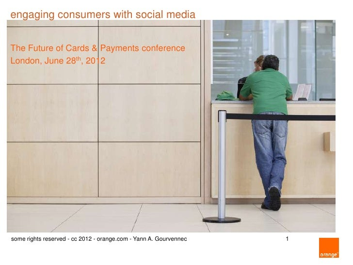engaging consumers with social mediaThe Future of Cards & Payments conferenceLondon, June 28th, 2012some rights reserved -...