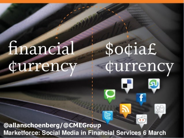 @allanschoenberg/@CMEGroupMarketforce: Social Media in Financial Services 6 March