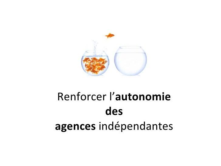 Renforcer l' autonomie des agences  indépendantes