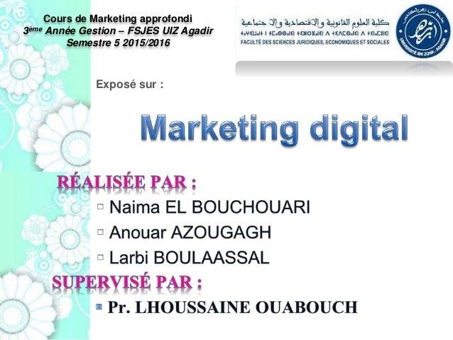 Exposé sur : Cours de Marketing approfondi 3ème Année Gestion – FSJES UIZ Agadir Semestre 5 2015/2016