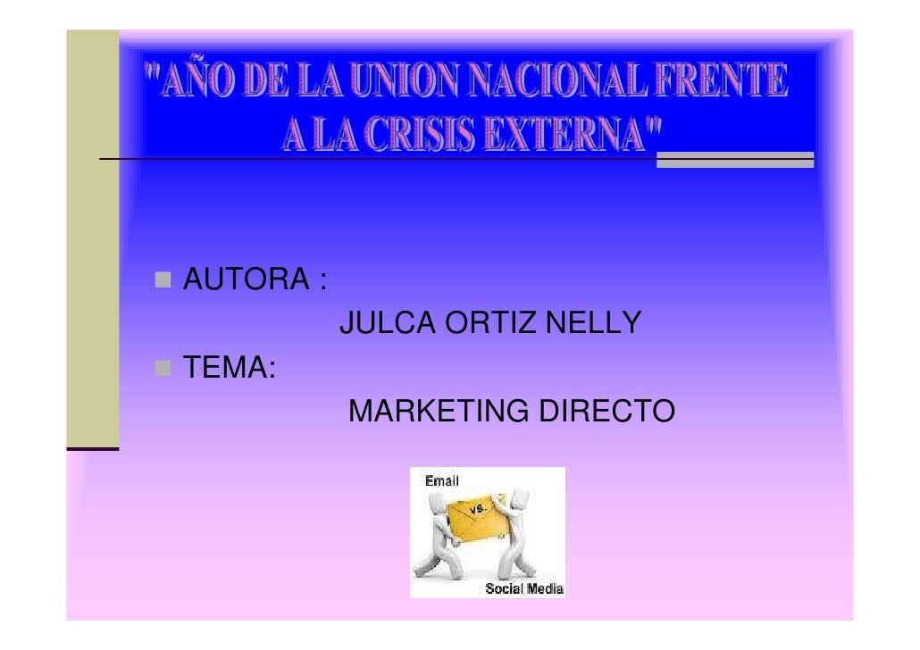AUTORA :            JULCA ORTIZ NELLY TEMA:            MARKETING DIRECTO