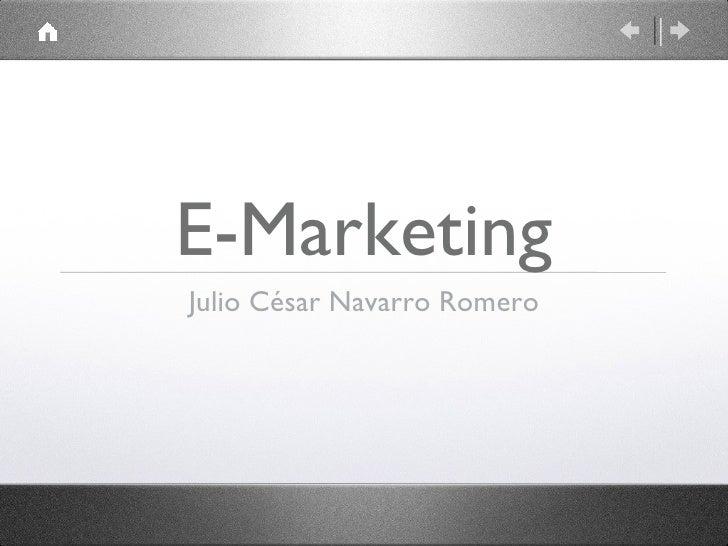 E-Marketing <ul><li>Julio César Navarro Romero </li></ul>