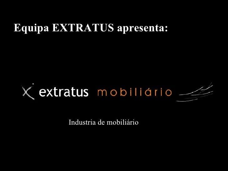 Industria de mobiliário Equipa EXTRATUS apresenta: