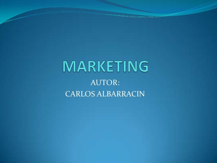MARKETING<br />AUTOR:<br />CARLOS ALBARRACIN<br />
