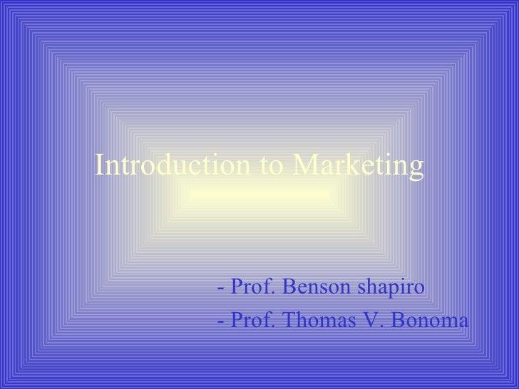 Introduction to Marketing - Prof. Benson shapiro - Prof. Thomas V. Bonoma
