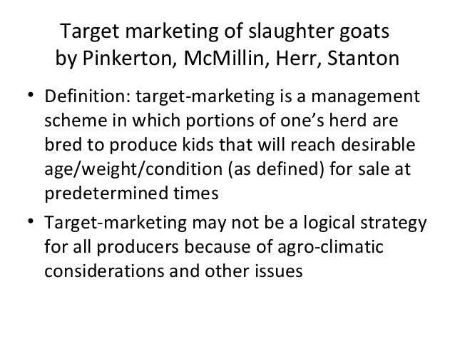 Target marketing of slaughter goats by Pinkerton, McMillin, Herr, Stanton • Definition: target-marketing is a management s...