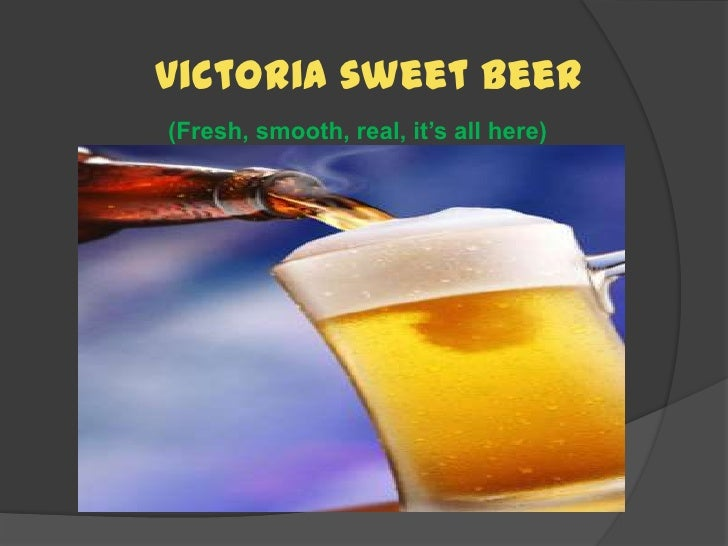 Victoria sweet beer(Fresh, smooth, real, it's all here)<br />