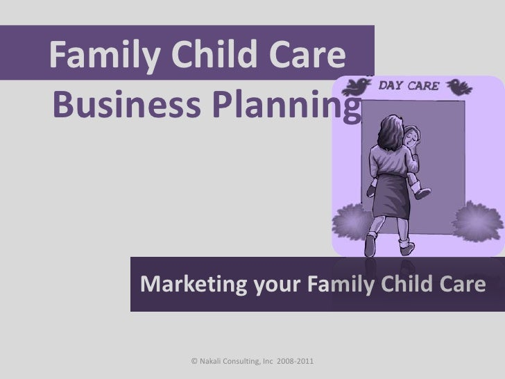 Family Child Care <br />Business Planning<br />Marketing your Family Child Care<br />© Nakali Consulting, Inc  2008-2011<b...