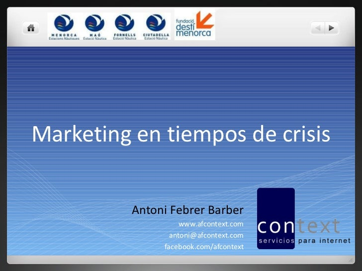 Marketing en tiempos de crisis Antoni Febrer Barber www.afcontext.com [email_address] facebook.com/afcontext