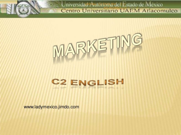 MARKETING<br />C2 ENGLISH<br />www.ladymexico.jimdo.com<br />UAEMex_C2 ENGLISH     C.U. ATLACOMULCO<br />