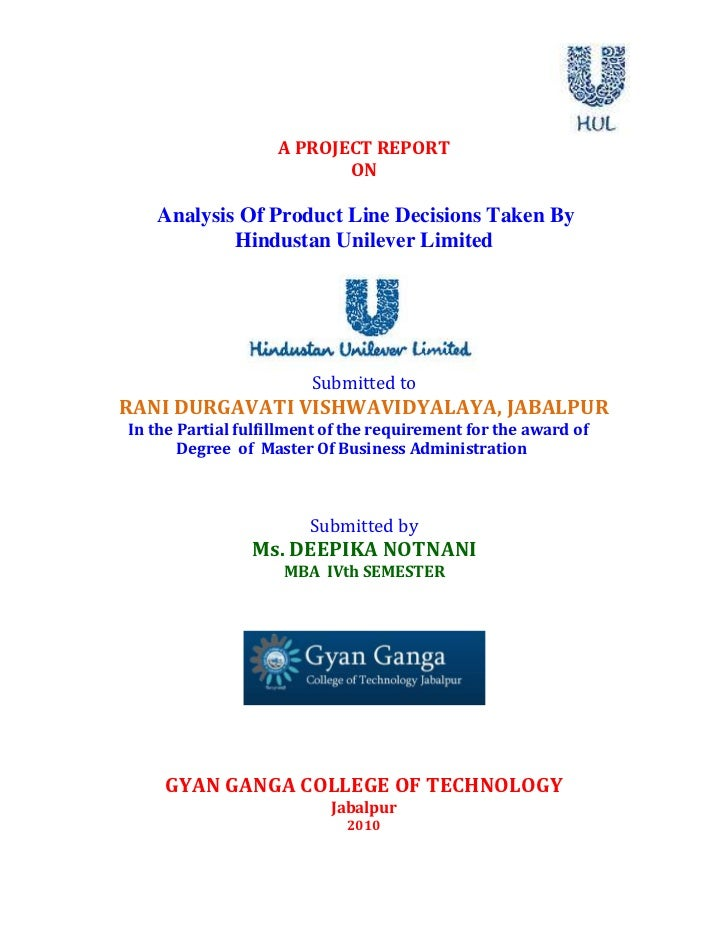 A PROJECT REPORT <br />ON<br />Analysis Of Product Line Decisions Taken By<br />Hindustan Unilever Limited<br />Submitted ...