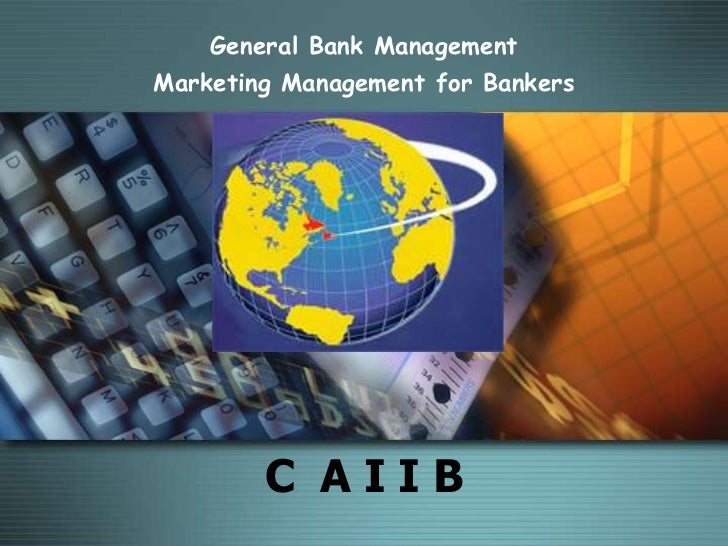 General Bank ManagementMarketing Management for Bankers          MODULE D        C AIIB