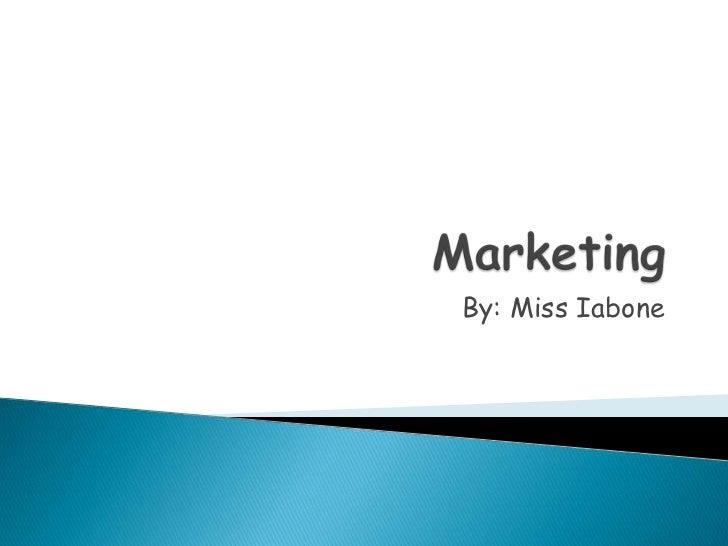 Marketing<br />By: Miss Iabone<br />