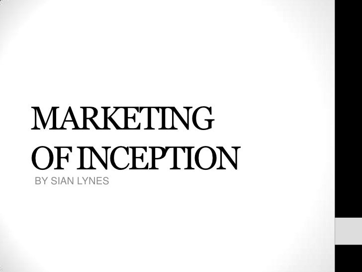 MARKETING OF INCEPTION<br />BY SIAN LYNES<br />