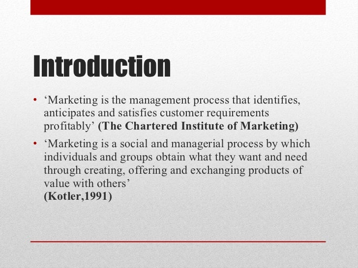 Introduction <ul><li>' Marketing is the management process that identifies, anticipates and satisfies customer requirement...