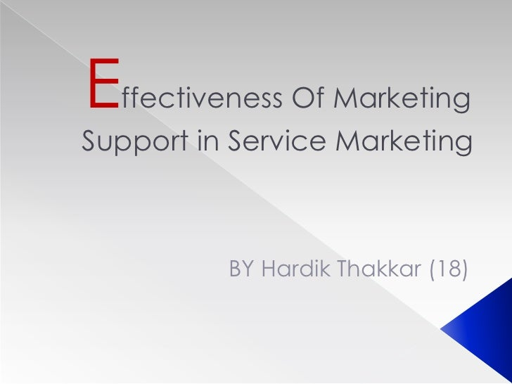 Effectiveness Of MarketingSupport in Service Marketing          BY Hardik Thakkar (18)