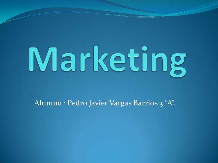 """Alumno : Pedro Javier Vargas Barrios 3 """"A""""."""