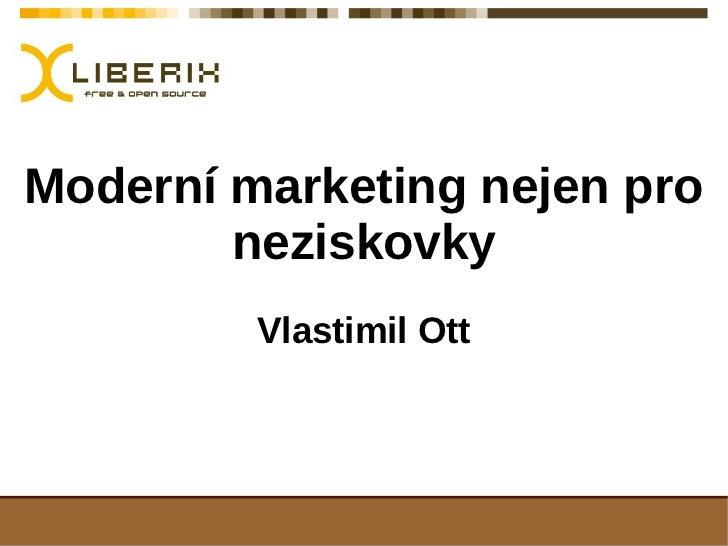 Moderní marketing nejen pro        neziskovky         Vlastimil Ott