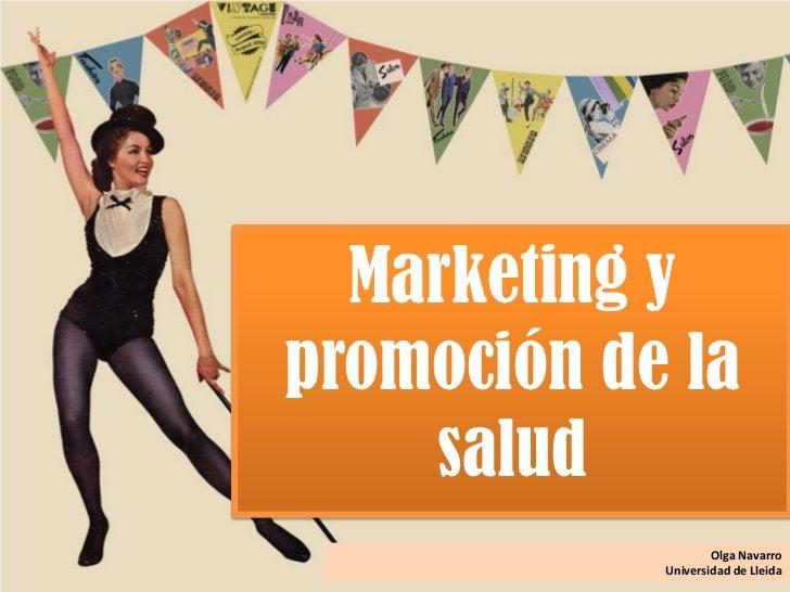 Marketing ypromoción de la    salud                    Olga Navarro            Universidad de Lleida