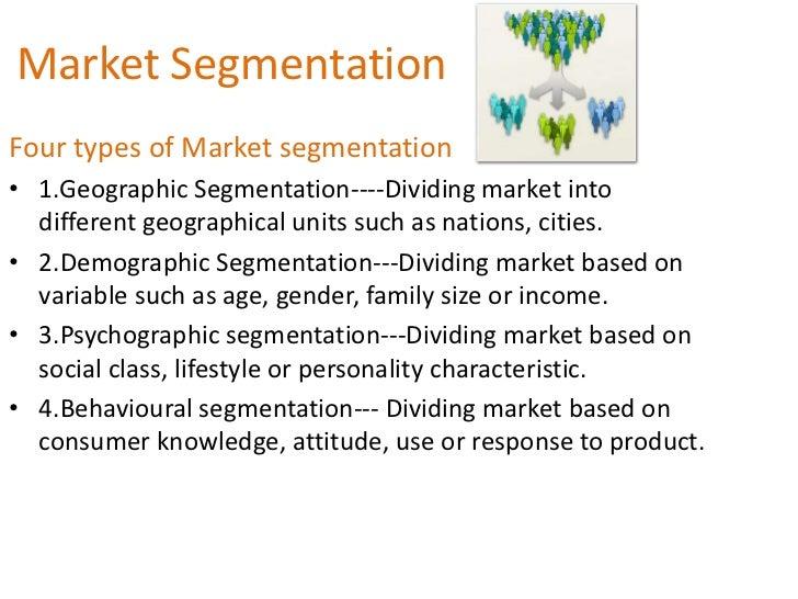 Market SegmentationFour types of Market segmentation• 1.Geographic Segmentation----Dividing market into  different geograp...