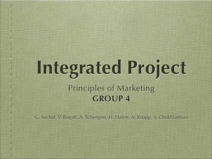 Integrated Project               Principles of Marketing                     GROUP 4G. Suchet, V. Bogati, A. Schengen, H. ...