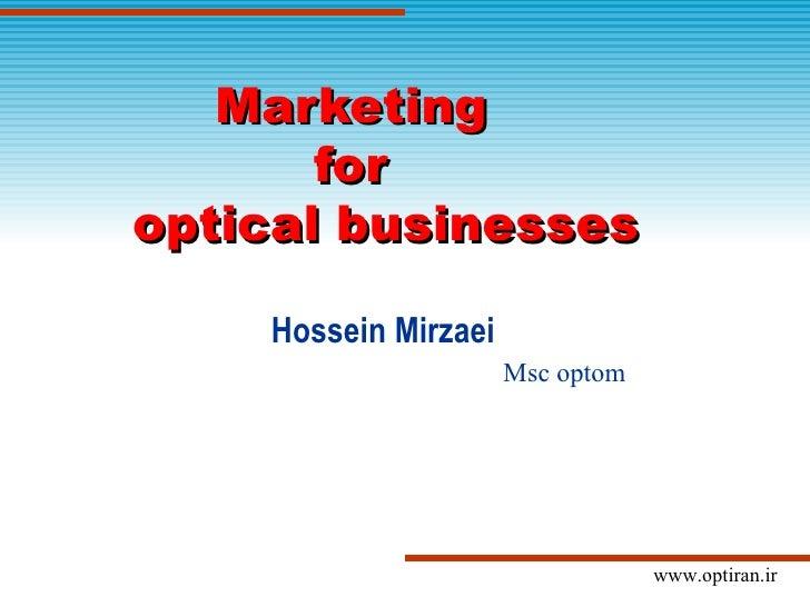 Marketing       foroptical businesses    Hossein Mirzaei                      Msc optom                                  w...