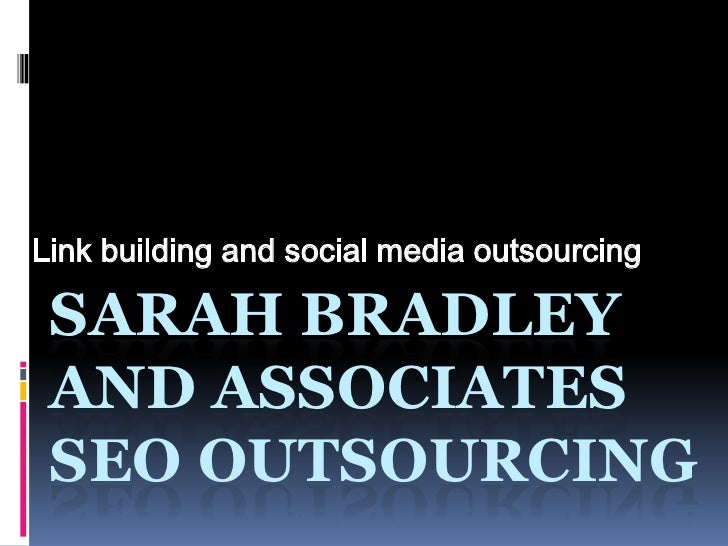 Link building and social media outsourcing SARAH BRADLEY AND ASSOCIATES SEO OUTSOURCING